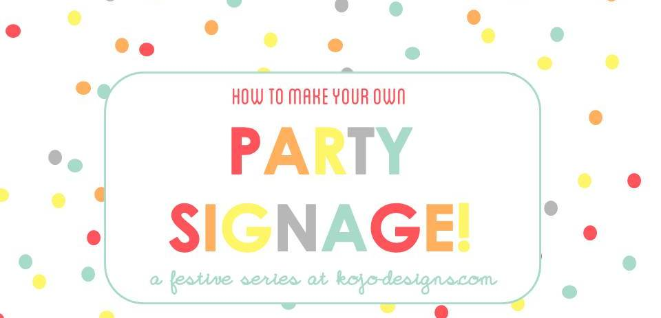 how to make your own printable party signage at kojodesigns