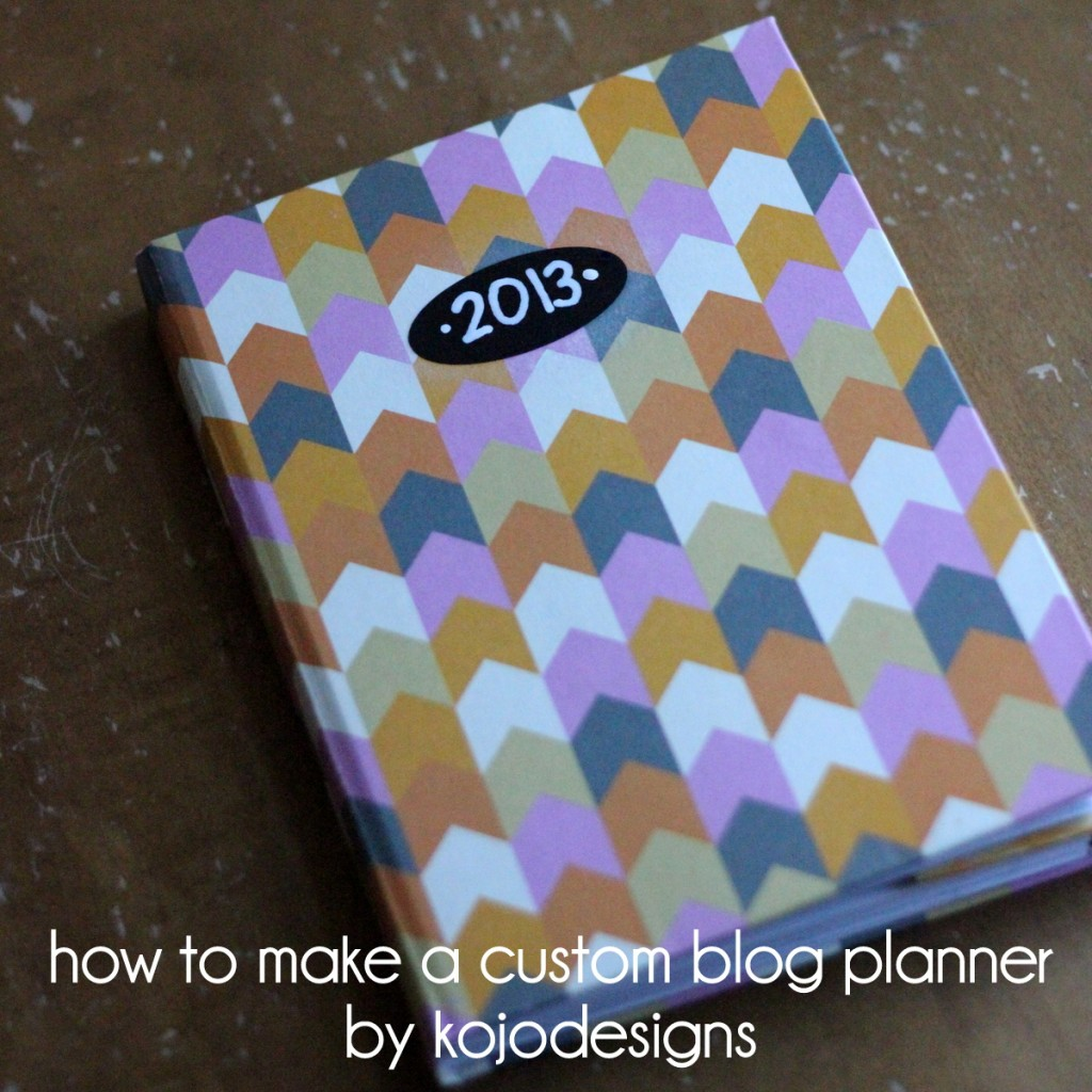 how to make your own custom 2013 blog planner (part 1)