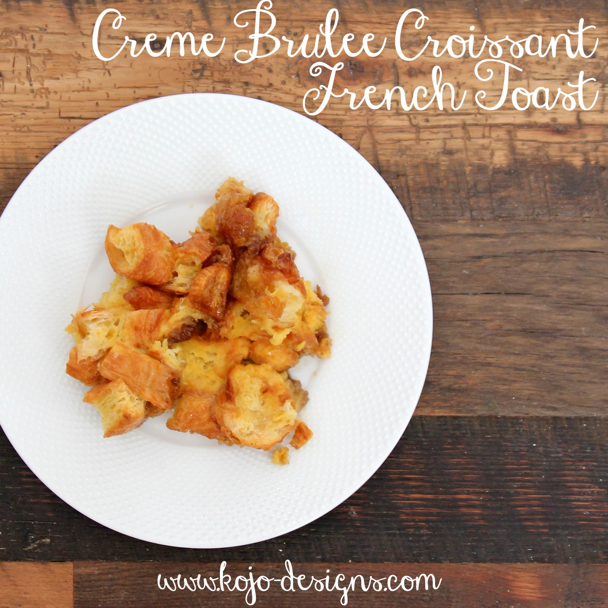 creme brulee croissant french toast recipe, kojodesigns