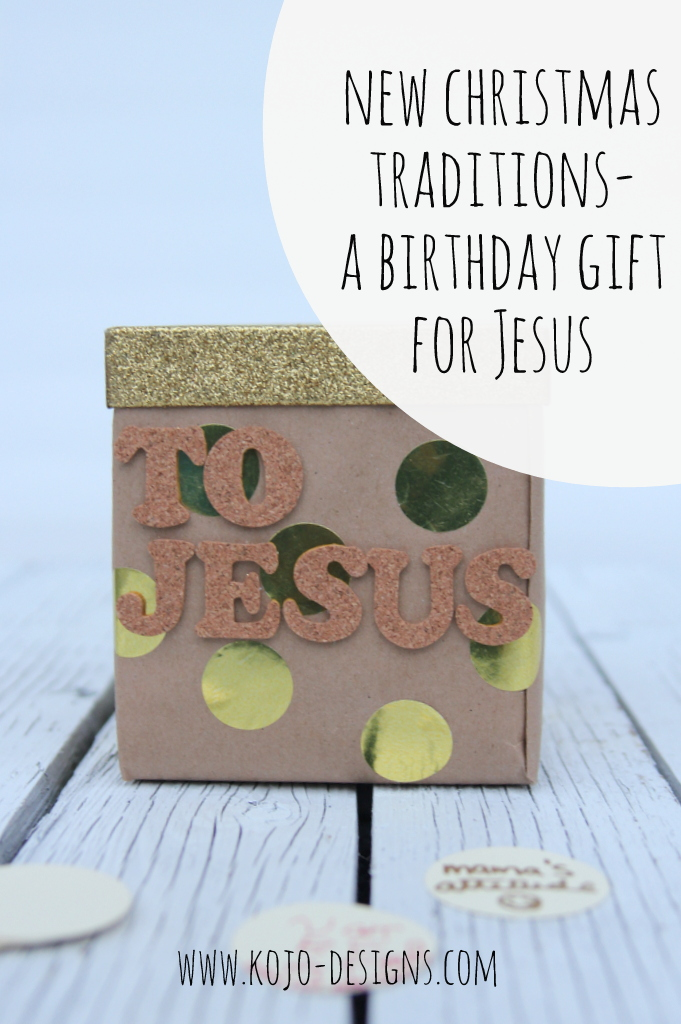 making Christ centered Christmas traditions- a birthday gift for Jesus