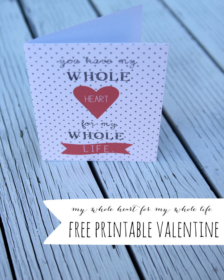 printable valentine- my whole heart for my whole life