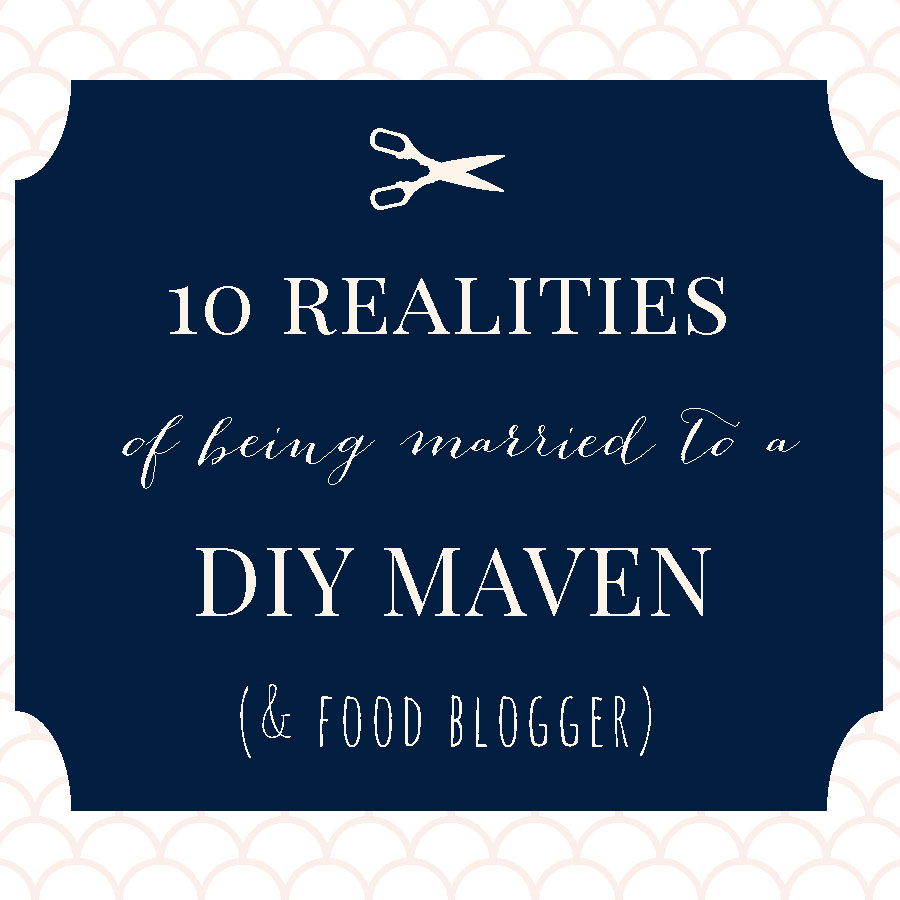 10 realities of being married to a DIY maven and food blogger- a husband's (hilarious) take on DIY blogging