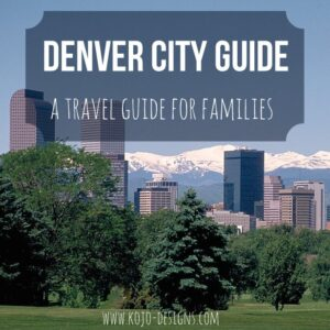 denver city guide- a travel guide for families