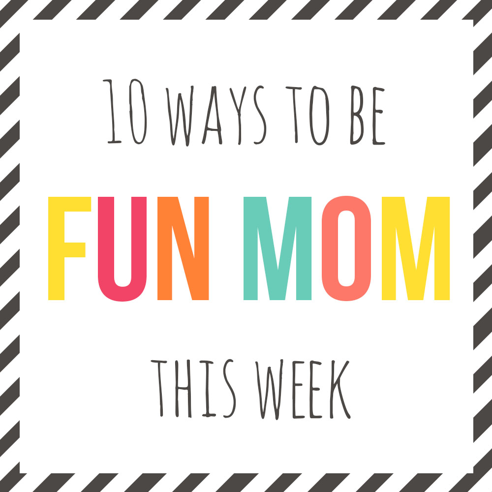 10 ideas for reclaiming fun mom this week