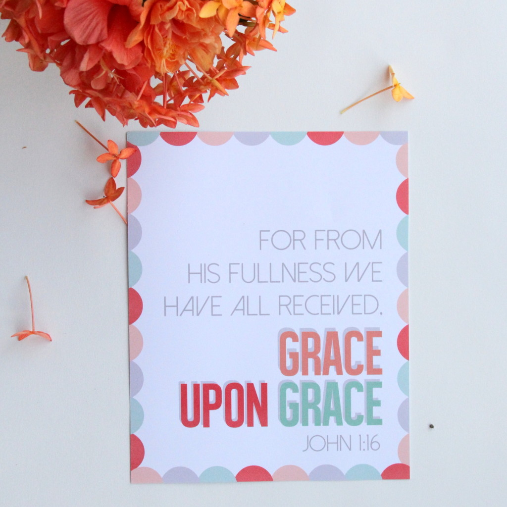 "free printable scripture- ""for from his fullness we have all received, grace upon grace"" John 1:!6"