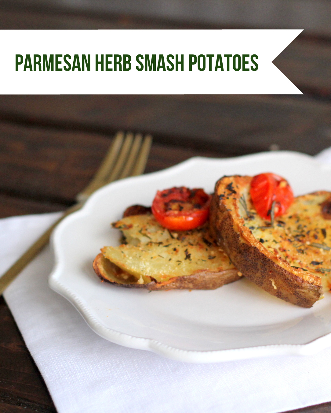 parmesan herb smash potato recipe- crispy and herb-y and YUMMY
