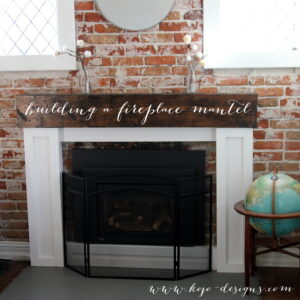 building a DIY fireplace mantel