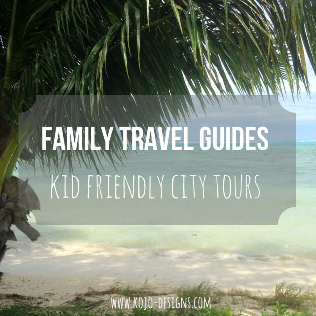 family travel guides- kid friendly city guides