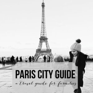 Paris city guide- a travel guide for families