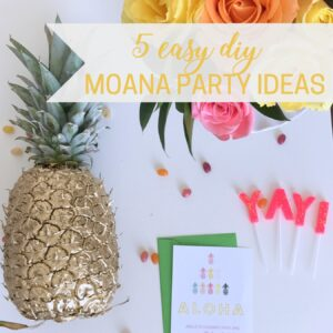 5 easy DIY moana party ideas (with tons of luau and pineapple party ideas)